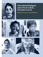 International Dialogues about Visual Culture, Education and Art ebook by Mason, Rachel