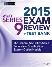 Wiley Series 9 Exam Review 2015 + Test Bank - The General Securities Sales Supervisor Qualification Examination--Option Module ebook by The Securities Institute of America, Inc.