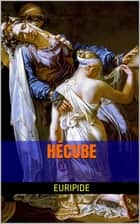 Hécube ebook by Euripide