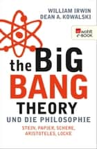 The Big Bang Theory und die Philosophie - Stein, Papier, Schere, Aristoteles, Locke ebook by William Irwin, Dean A. Kowalski, Thomas Wollermann,...