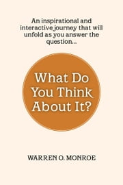 What Do You Think About It? - A Collection Of Daily Thoughts ebook by Warren O. Monroe