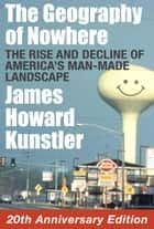 The Geography of Nowhere ebook by James Howard Kunstler