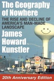 The Geography of Nowhere - The Rise and Decline of America's Man-made Landscape ebook by James Howard Kunstler