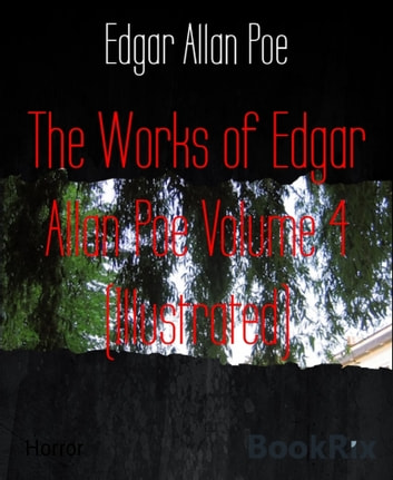 The Works of Edgar Allan Poe Volume 4 (Illustrated) ebook by Edgar Allan Poe