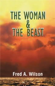 The Woman and the Beast ebook by Fred A. Wilson