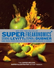 SuperFreakonomics, Illustrated edition - Global Cooling, Patriotic Prostitutes, and Why Suicide Bombers Should Buy Life Insurance ebook by Steven D. Levitt, Stephen J. Dubner