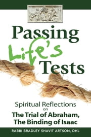 Passing Lifes Tests - Spiritual Reflections on the Trial of Abraham,the Binding of Isaac ebook by Rabbi Bradley Shavit Artson, DHL