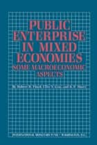 Public Enterprise in Mixed Economies: Some Macroeconomic Aspects ebook by Clive Mr. Gray, R. Short, Robert Mr. Floyd