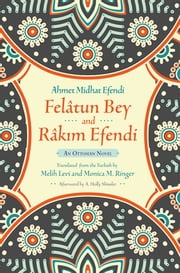 Felâtun Bey and Râkim Efendi - An Ottoman Novel ebook by Ahmet Mithat Efendi,A. Holly Shissler