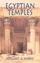 Egyptian Temples ebook by Margaret A. Murray