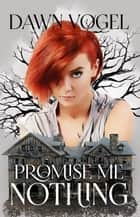 Promise Me Nothing ebook by Dawn Vogel