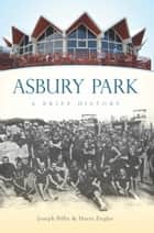 Asbury Park - A Brief History ebook by Harry Ziegler, Joseph G. Bilby