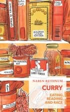Curry - Eating, Reading, and Race ebook by Naben Ruthnum