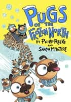 Pugs of the Frozen North ebook by Philip Reeve, Sarah McIntyre