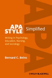 APA Style Simplified - Writing in Psychology, Education, Nursing, and Sociology ebook by Bernard C. Beins