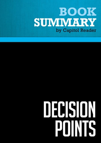 Summary of Decision Points - George W. Bush ebook by Capitol Reader