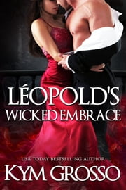 Léopold's Wicked Embrace (Immortals of New Orleans, Book 5) ebook by Kym Grosso