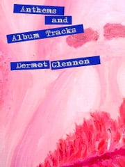 Anthems and Album Tracks ebook by Dermot Glennon