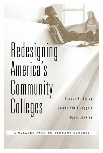 Redesigning America's Community Colleges - A Clearer Path to Student Success ebook by Thomas R. Bailey