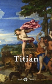 Complete Works of Titian (Delphi Classics) ebook by Titian,Delphi Classics