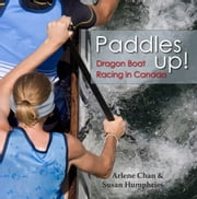 Paddles Up! - Dragon Boat Racing in Canada ebook by Arlene Chan,Susan Humphries