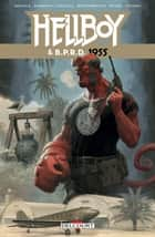 Hellboy & BPRD T04 - 1955 eBook by Mike Mignola, Chris Roberson, Shawn Martinbrough,...