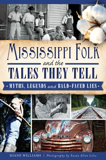Mississippi Folk and the Tales They Tell - Myths, Legends and Bald-Faced Lies ebook by Diane Williams