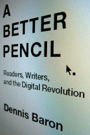 A Better Pencil - Readers, Writers, and the Digital Revolution ebook by Dennis Baron