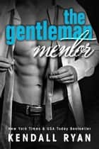 The Gentleman Mentor ebook by Kendall Ryan