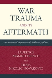 War Trauma and its Aftermath - An International Perspective on the Balkan and Gulf Wars ebook by Laurence Armand French,Lidija Nikolic-Novakovic