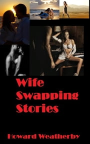 Wife Swapping Stories ebook by Howard Weatherby