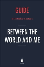 Guide to Ta-Nehisi Coates's Between the World and Me by Instaread ebook by Instaread