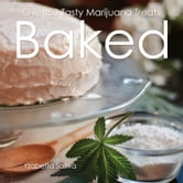Baked - Over 50 Tasty Marijuana Treats ebook by Yzabetta  Sativa
