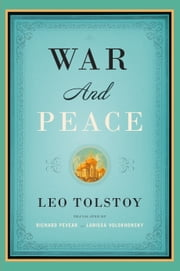 War and Peace - Translated by Richard Pevear and Larissa Volokhonsky ebook by Leo Tolstoy,Richard Pevear,Larissa Volokhonsky