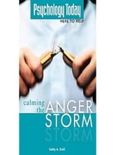 Psychology Today: Calming the Anger Storm ebook by Kathy A. Svitil