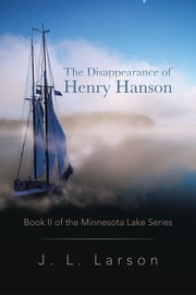 The Disappearance of Henry Hanson - Book II of the Minnesota Lake Series ebook by J. L. Larson