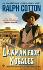 Lawman From Nogales ebook by Ralph Cotton
