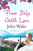 From Italy With Love ebook by Jules Wake
