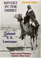 Revolt In The Desert [Illustrated Edition] ebook by Colonel T. E. Lawrence