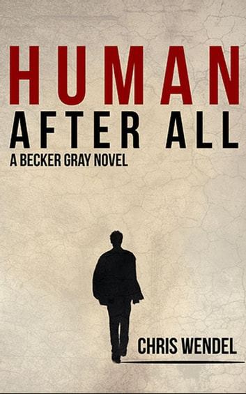 Human After All - A Becker Gray Novel ebook by Chris Wendel