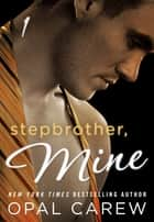 Stepbrother, Mine #1 ebook by Opal Carew