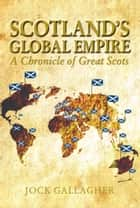 Scotland's Global Empire ebook by Jock Gallagher