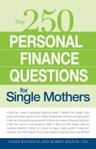 250 Personal Finance Questions for Single Mothers - Make and Keep a Budget, Get Out of Debt, Establish Savings, Plan for College, Secure Insurance ebook by Susan Reynolds, Robert Bexton