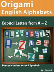 Origami English Alphabets A to Z: How to Fold Papers to be Letters A to Z ebook by Kasittik