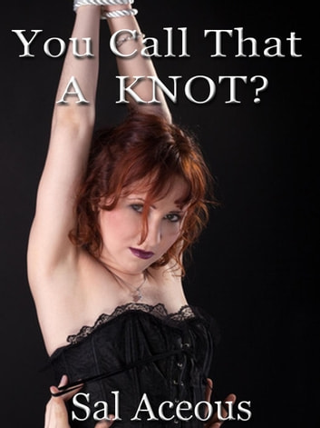You Call That A Knot? ebook by Sal Aceous