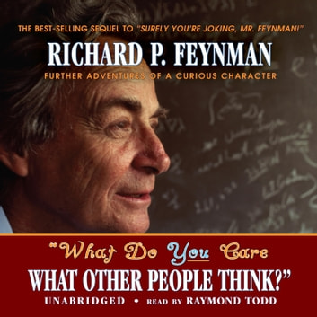 """What Do You Care What Other People Think?"" - Further Adventures of a Curious Character audiobook by Richard P. Feynman,Ralph Leighton"