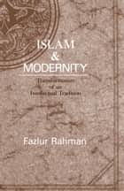 Islam and Modernity - Transformation of an Intellectual Tradition ebook by Fazlur Rahman