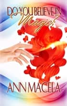 Do You Believe In Magic? ebook by Ann Macela