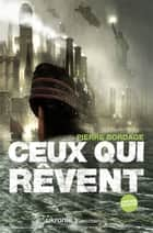 Ceux qui rêvent ebook by Pierre Bordage