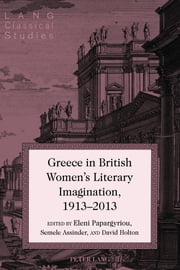 Greece in British Women's Literary Imagination, 1913–2013 ebook by Eleni Papargyriou, Semele Assinder, David Holton